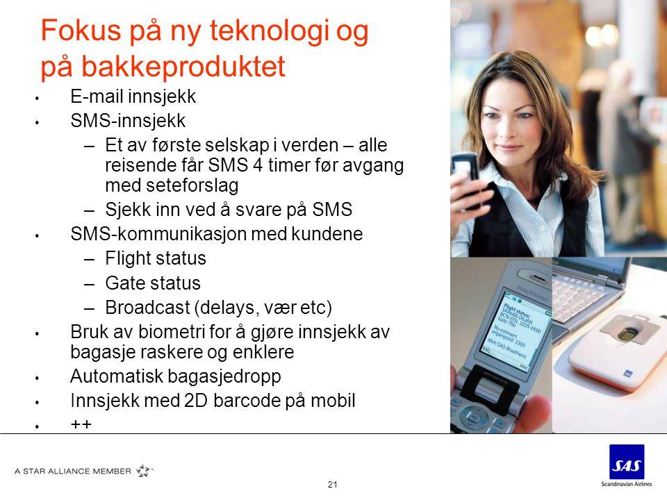 21 Fokus på ny teknologi og på bakkeproduktet • E-mail innsjekk • SMS-innsjekk –Et av første selskap i verden – alle reisende får SMS 4 timer før avga