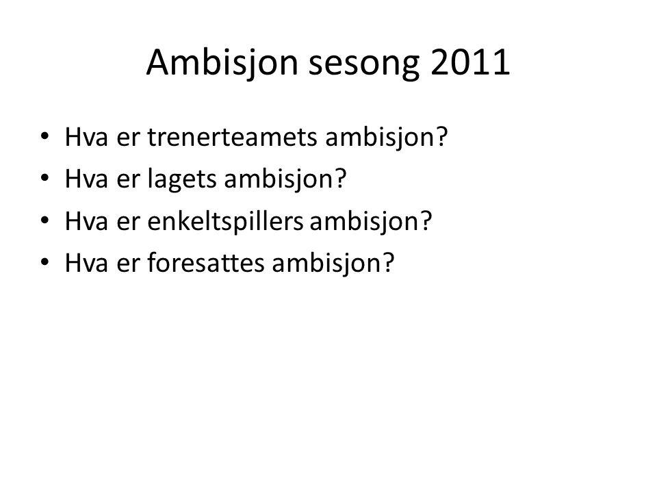 Ambisjon sesong 2011 • Hva er trenerteamets ambisjon.