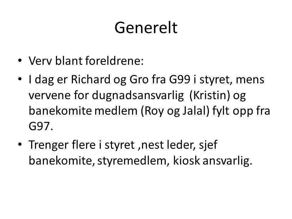 Generelt • Verv blant foreldrene: • I dag er Richard og Gro fra G99 i styret, mens vervene for dugnadsansvarlig (Kristin) og banekomite medlem (Roy og Jalal) fylt opp fra G97.