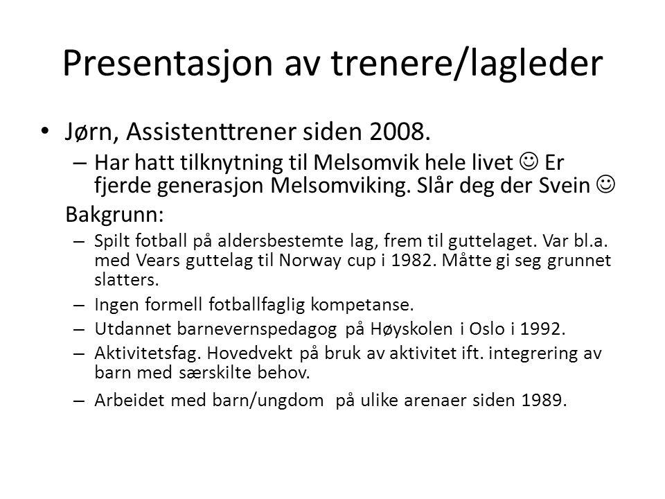 Presentasjon av trenere/lagleder • Jørn, Assistenttrener siden 2008.