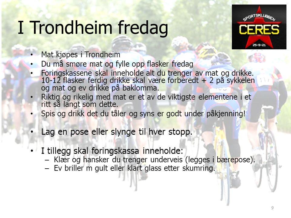 I Trondheim • Overnatting i TRH på Royal Garden, betales v utsjekk. Har alle rom? • Utlevering sykler på Royal Garden fra kl 1800 fredag. • Startnr. h