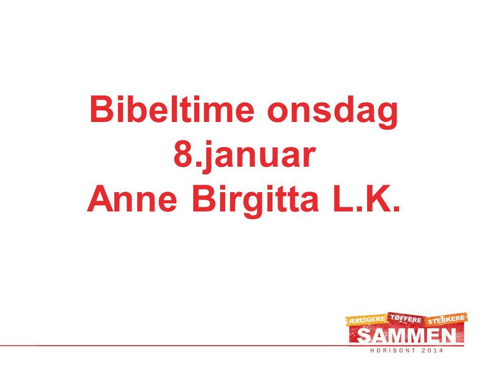Bibeltime onsdag 8.januar Anne Birgitta L.K.