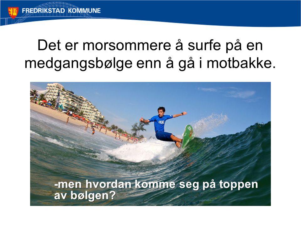 Det er morsommere å surfe på en medgangsbølge enn å gå i motbakke. -men hvordan komme seg på toppen av bølgen?