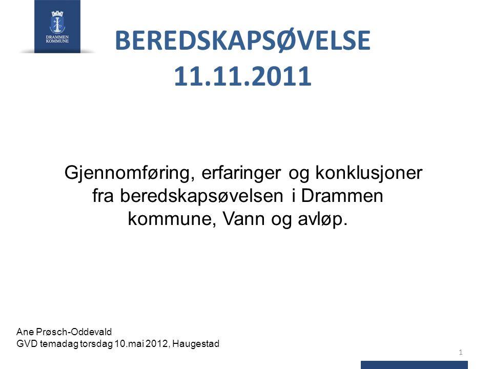 BEREDSKAPSØVELSE 11.11.2011 Gjennomføring, erfaringer og konklusjoner fra beredskapsøvelsen i Drammen kommune, Vann og avløp. Ane Prøsch-Oddevald GVD