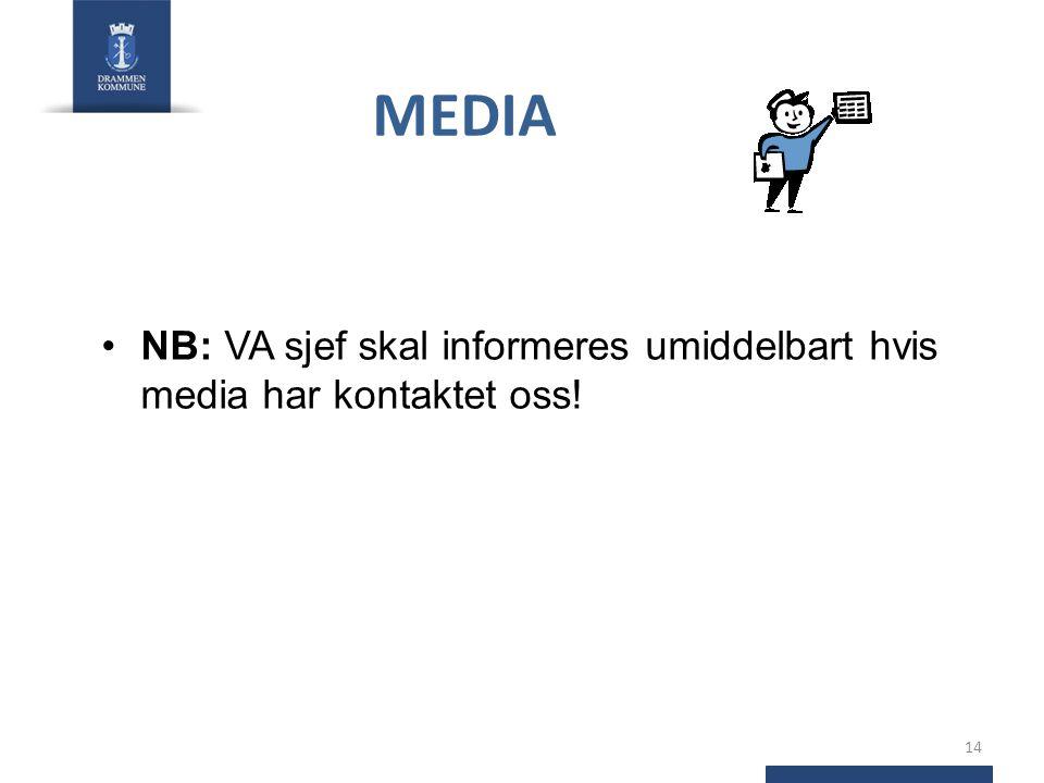 MEDIA •NB: VA sjef skal informeres umiddelbart hvis media har kontaktet oss! 14