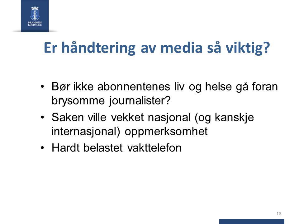 Er håndtering av media så viktig? •Bør ikke abonnentenes liv og helse gå foran brysomme journalister? •Saken ville vekket nasjonal (og kanskje interna