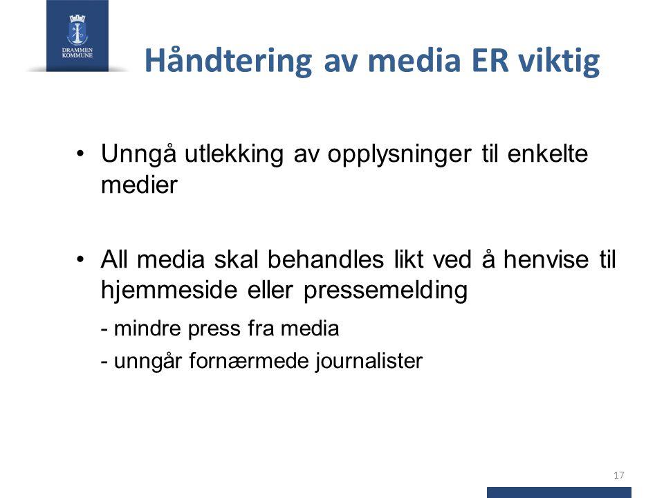 Håndtering av media ER viktig •Unngå utlekking av opplysninger til enkelte medier •All media skal behandles likt ved å henvise til hjemmeside eller pr
