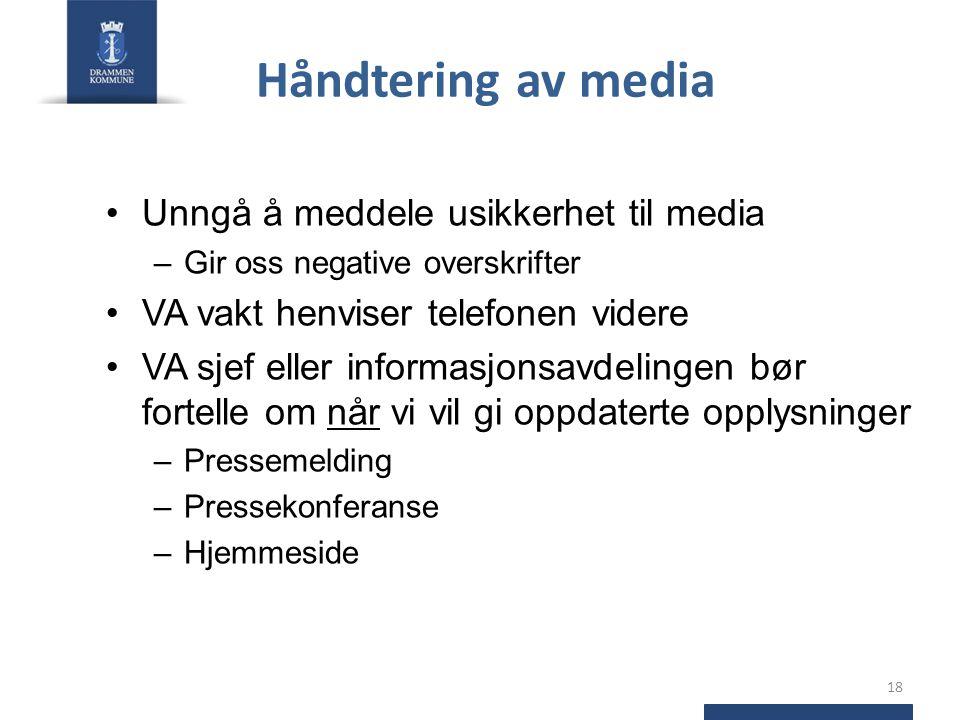 Håndtering av media •Unngå å meddele usikkerhet til media –Gir oss negative overskrifter •VA vakt henviser telefonen videre •VA sjef eller informasjon