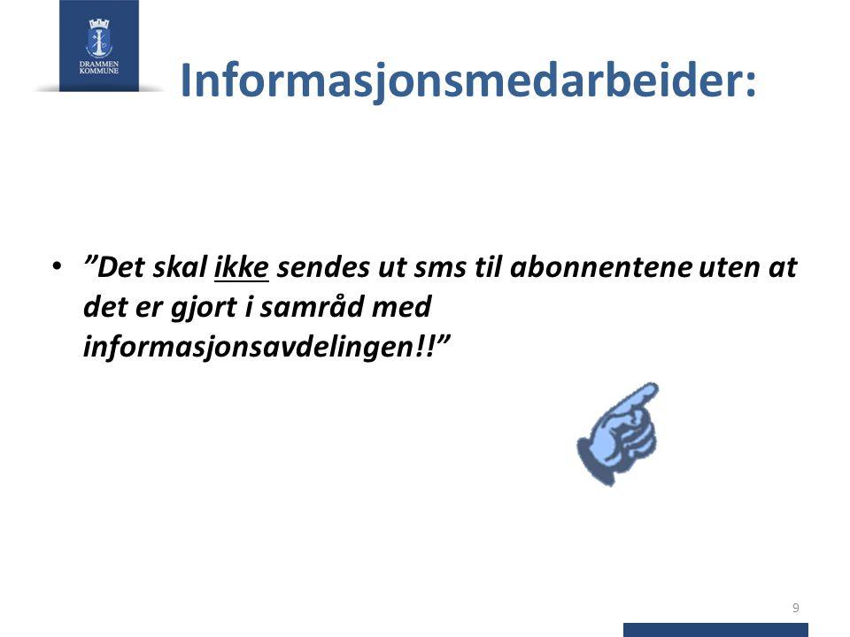 """Informasjonsmedarbeider: • """"Det skal ikke sendes ut sms til abonnentene uten at det er gjort i samråd med informasjonsavdelingen!!"""" 9"""