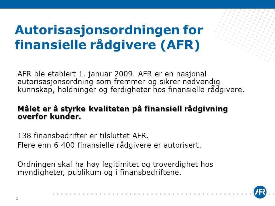 Autorisasjonsordningen for finansielle rådgivere (AFR) AFR ble etablert 1. januar 2009. AFR er en nasjonal autorisasjonsordning som fremmer og sikrer