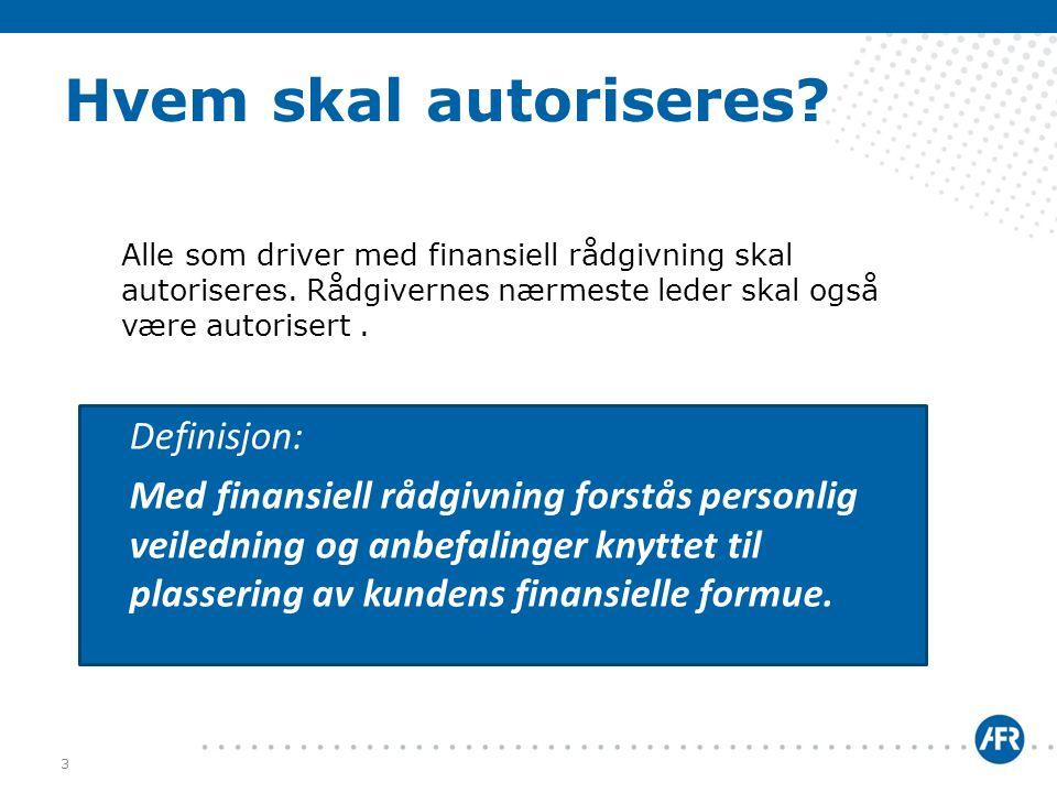 Hvem skal autoriseres? Alle som driver med finansiell rådgivning skal autoriseres. Rådgivernes nærmeste leder skal også være autorisert. Definisjon: M