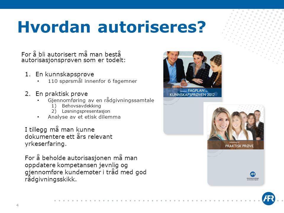 Hvordan autoriseres? For å bli autorisert må man bestå autorisasjonsprøven som er todelt: 1.En kunnskapsprøve • 110 spørsmål innenfor 6 fagemner 2.En