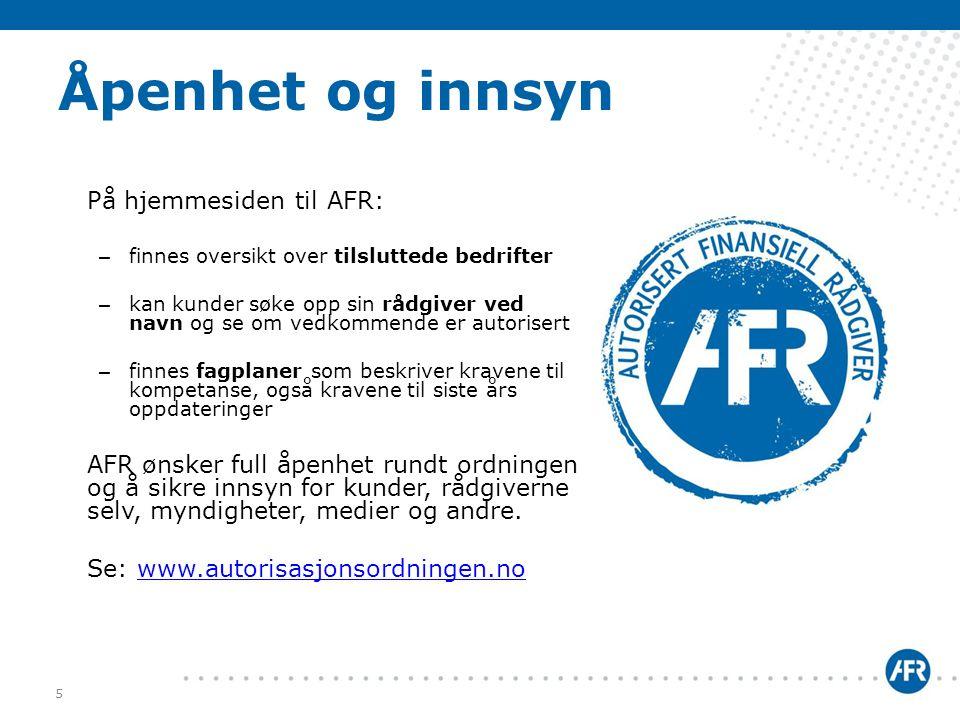 Åpenhet og innsyn På hjemmesiden til AFR: – finnes oversikt over tilsluttede bedrifter – kan kunder søke opp sin rådgiver ved navn og se om vedkommend