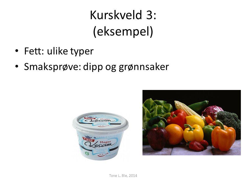 Kurskveld 3: (eksempel) • Fett: ulike typer • Smaksprøve: dipp og grønnsaker Tone L. Bie, 2014