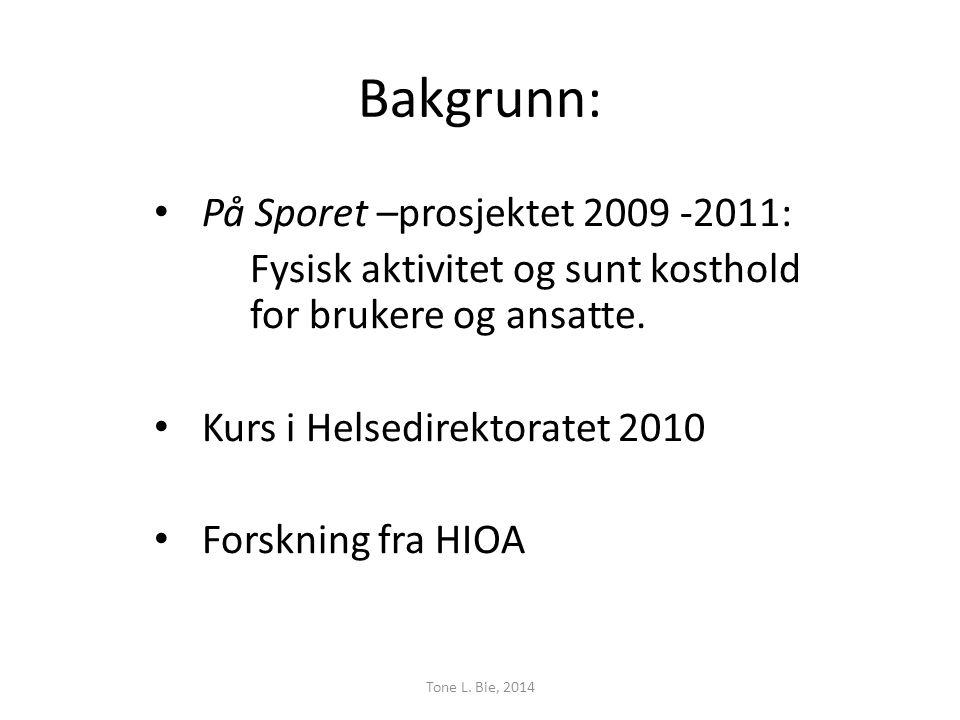 Bakgrunn: • På Sporet –prosjektet 2009 -2011: Fysisk aktivitet og sunt kosthold for brukere og ansatte.
