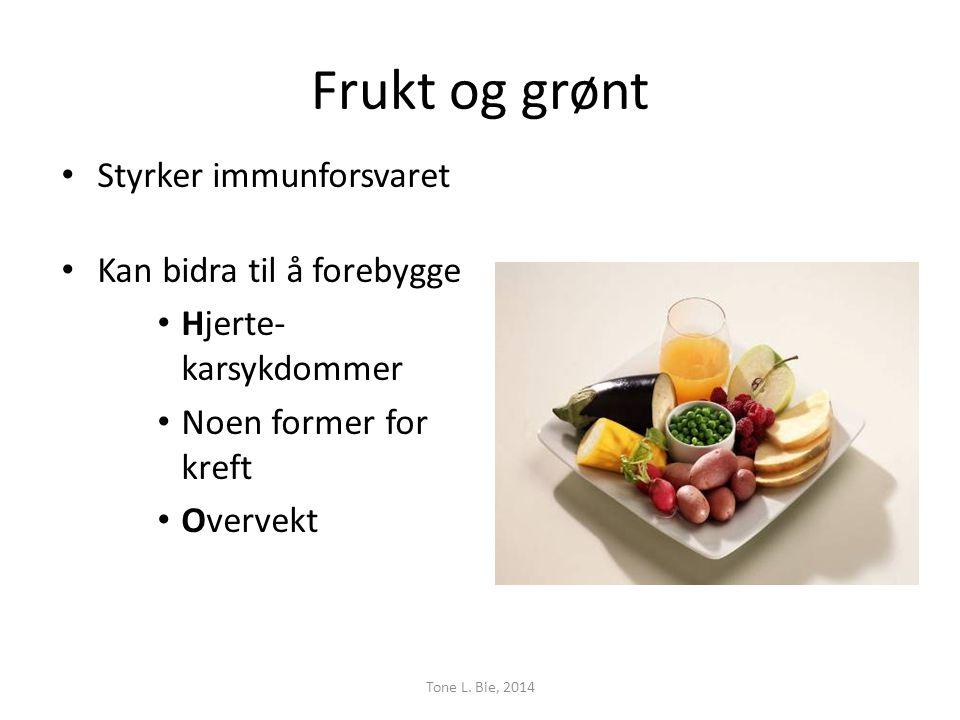Frukt og grønt • Styrker immunforsvaret • Kan bidra til å forebygge • Hjerte- karsykdommer • Noen former for kreft • Overvekt Tone L.