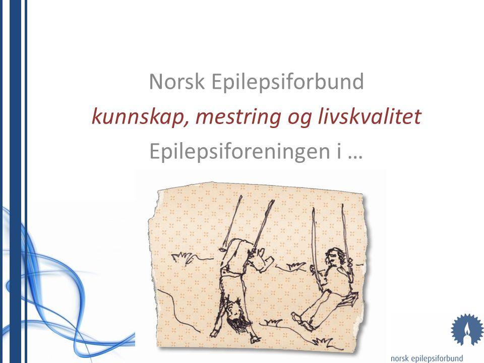 Norsk Epilepsiforbund kunnskap, mestring og livskvalitet Epilepsiforeningen i …