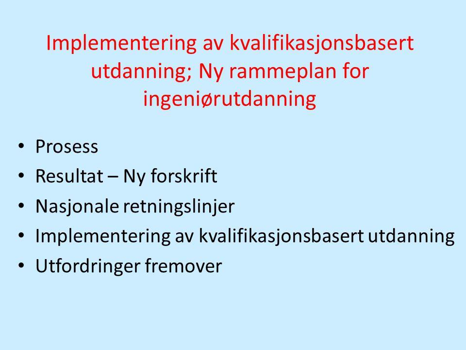 Implementering av kvalifikasjonsbasert utdanning; Ny rammeplan for ingeniørutdanning • Prosess • Resultat – Ny forskrift • Nasjonale retningslinjer •