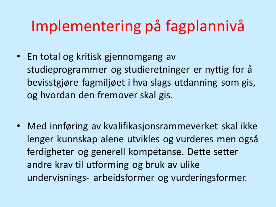 Implementering på fagplannivå • En total og kritisk gjennomgang av studieprogrammer og studieretninger er nyttig for å bevisstgjøre fagmiljøet i hva s