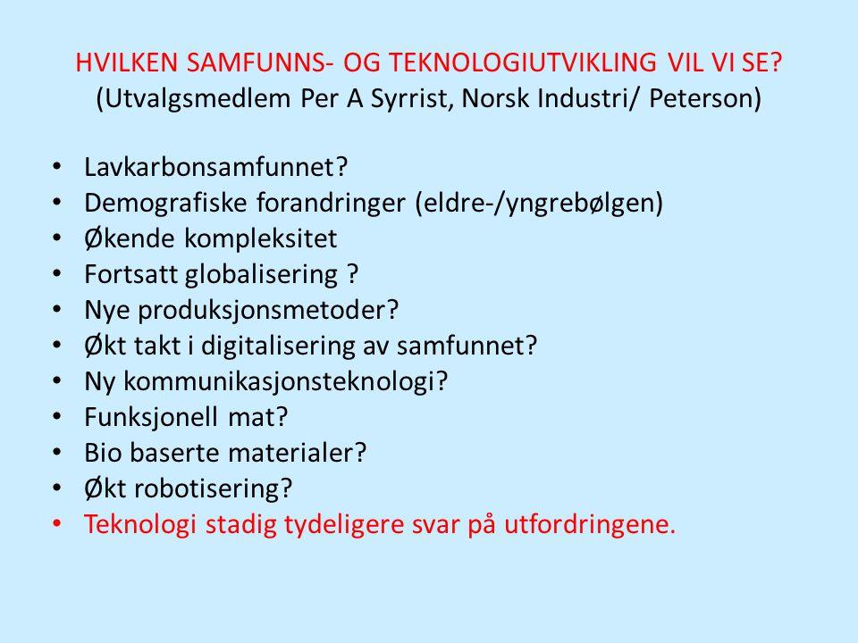 HVILKEN SAMFUNNS- OG TEKNOLOGIUTVIKLING VIL VI SE? (Utvalgsmedlem Per A Syrrist, Norsk Industri/ Peterson) • Lavkarbonsamfunnet? • Demografiske forand
