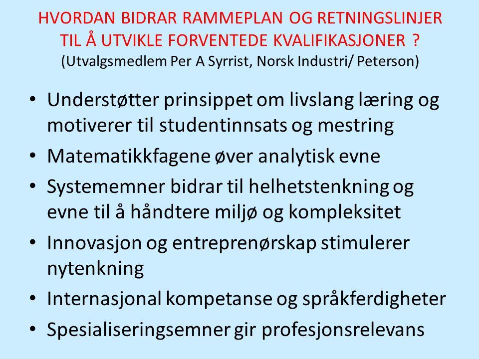 HVORDAN BIDRAR RAMMEPLAN OG RETNINGSLINJER TIL Å UTVIKLE FORVENTEDE KVALIFIKASJONER ? (Utvalgsmedlem Per A Syrrist, Norsk Industri/ Peterson) • Unders