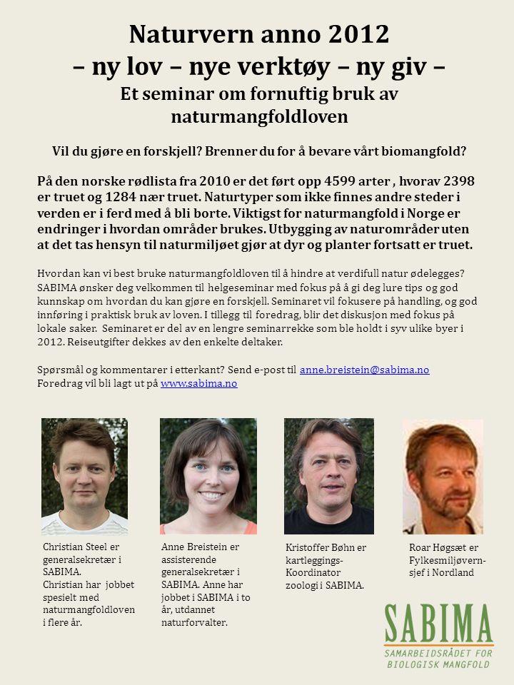 Naturvern anno 2012 – ny lov – nye verktøy – ny giv – Et seminar om fornuftig bruk av naturmangfoldloven Vil du gjøre en forskjell? Brenner du for å b