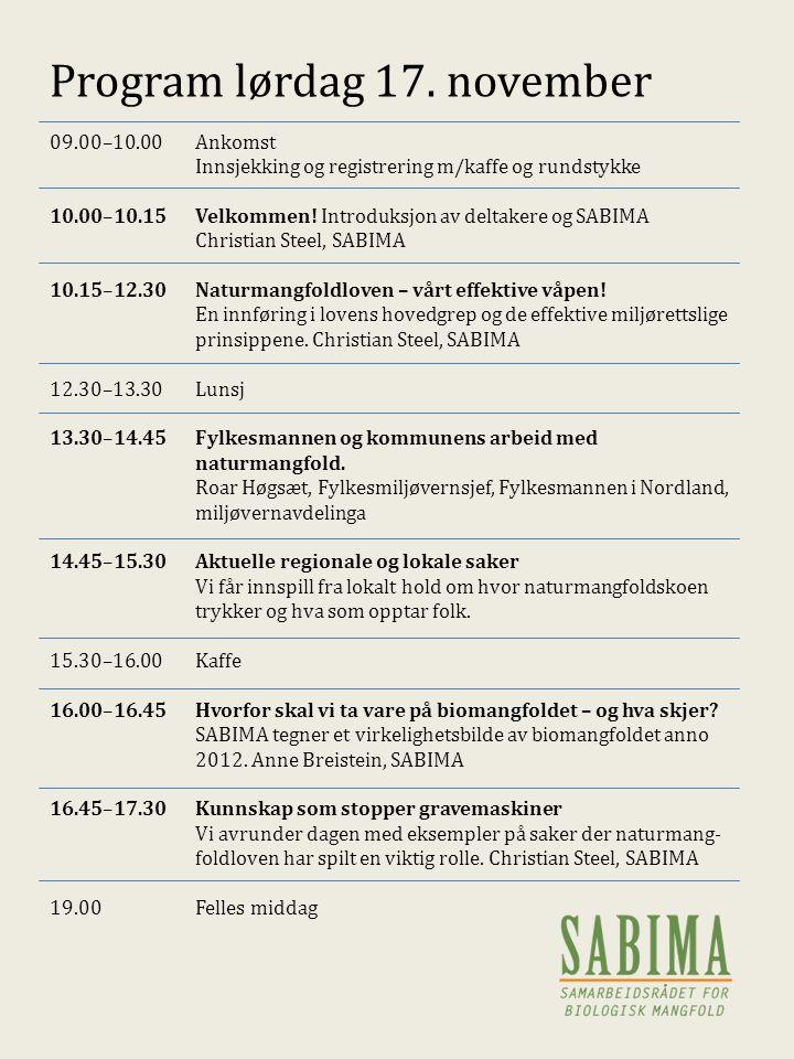 Program lørdag 17. november 09.00–10.00Ankomst Innsjekking og registrering m/kaffe og rundstykke 10.00–10.15Velkommen! Introduksjon av deltakere og SA