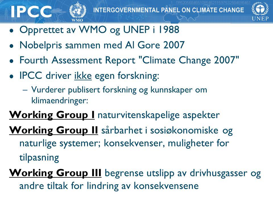 l Opprettet av WMO og UNEP i 1988 l Nobelpris sammen med Al Gore 2007 l Fourth Assessment Report