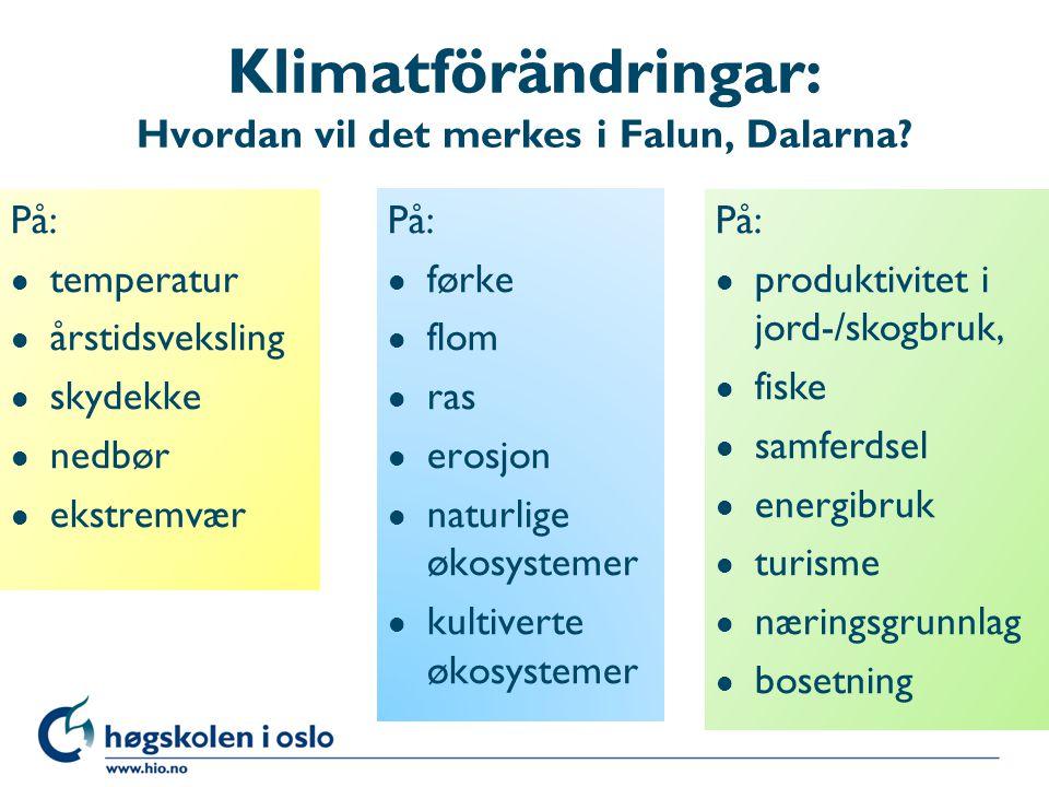Klimatförändringar: Hvordan vil det merkes i Falun, Dalarna? På: l temperatur l årstidsveksling l skydekke l nedbør l ekstremvær På: l førke l flom l