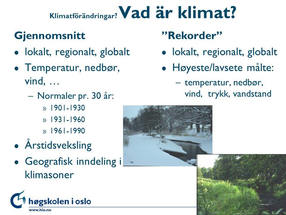 Klimatförändringar? Vad är klimat? Gjennomsnitt l lokalt, regionalt, globalt l Temperatur, nedbør, vind, … –Normaler pr. 30 år: »1901-1930 »1931-1960