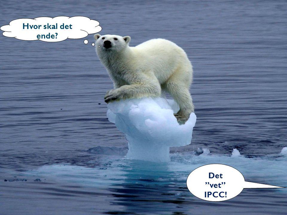 """Hvor skal det ende? Det """"vet"""" IPCC!"""