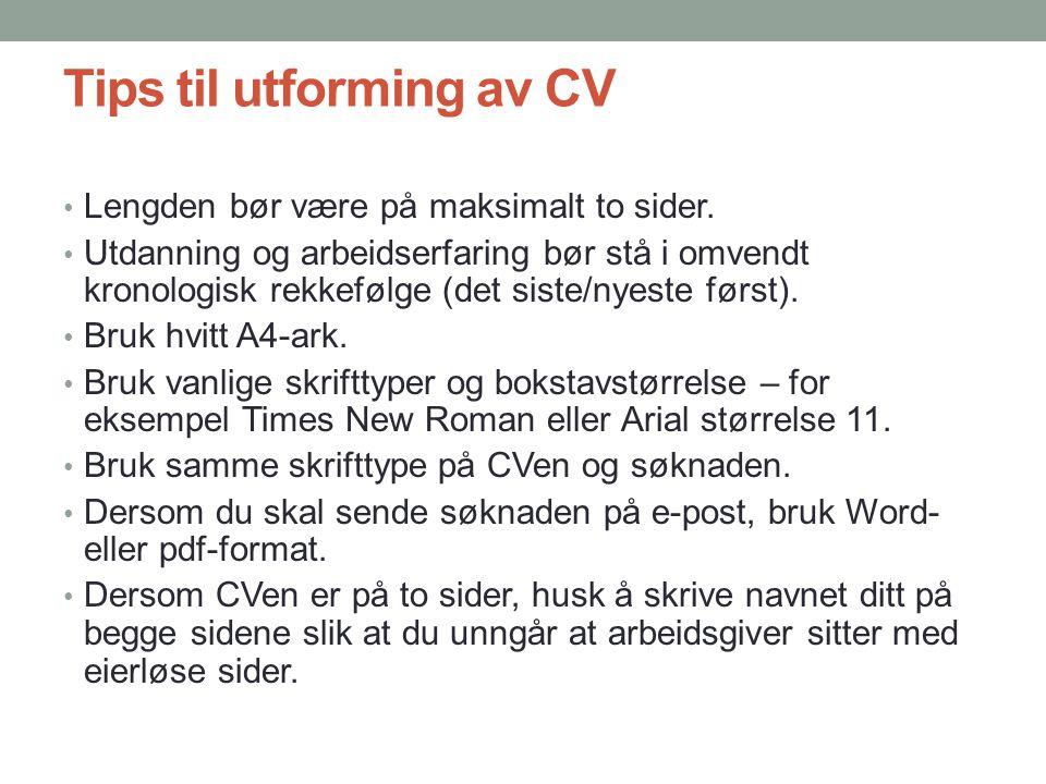 Tips til utforming av CV • Lengden bør være på maksimalt to sider. • Utdanning og arbeidserfaring bør stå i omvendt kronologisk rekkefølge (det siste/