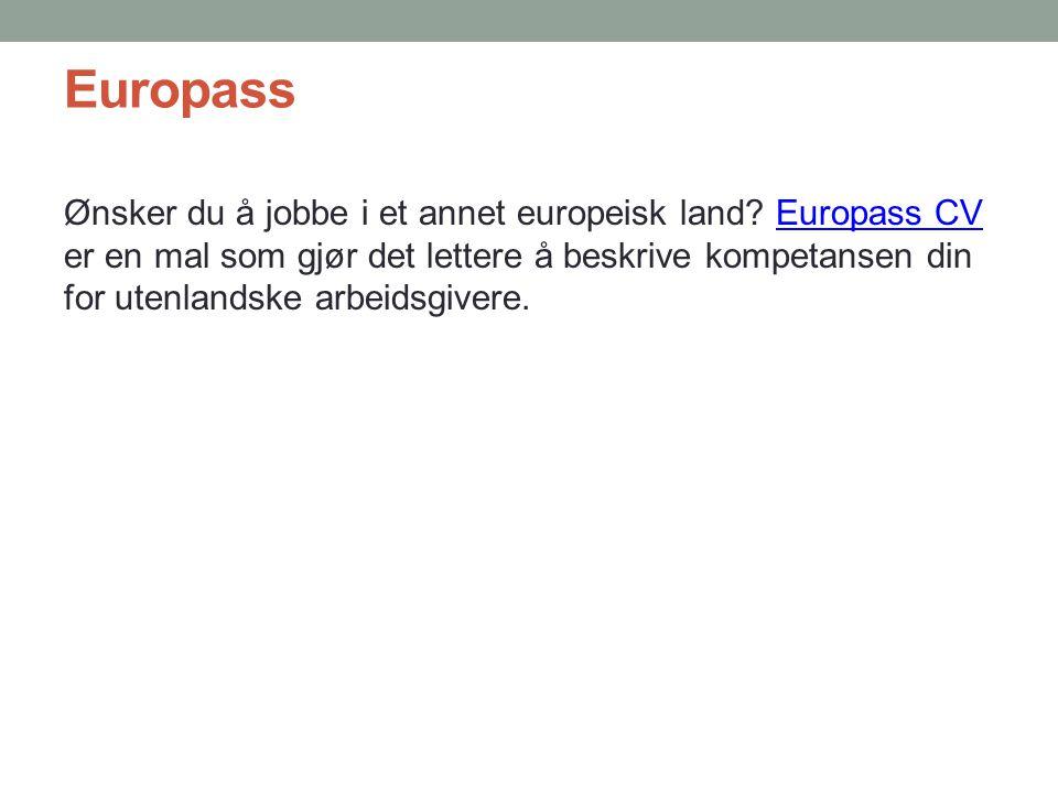 Europass Ønsker du å jobbe i et annet europeisk land? Europass CV er en mal som gjør det lettere å beskrive kompetansen din for utenlandske arbeidsgiv