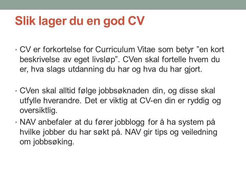 """Slik lager du en god CV • CV er forkortelse for Curriculum Vitae som betyr """"en kort beskrivelse av eget livsløp"""". CVen skal fortelle hvem du er, hva s"""