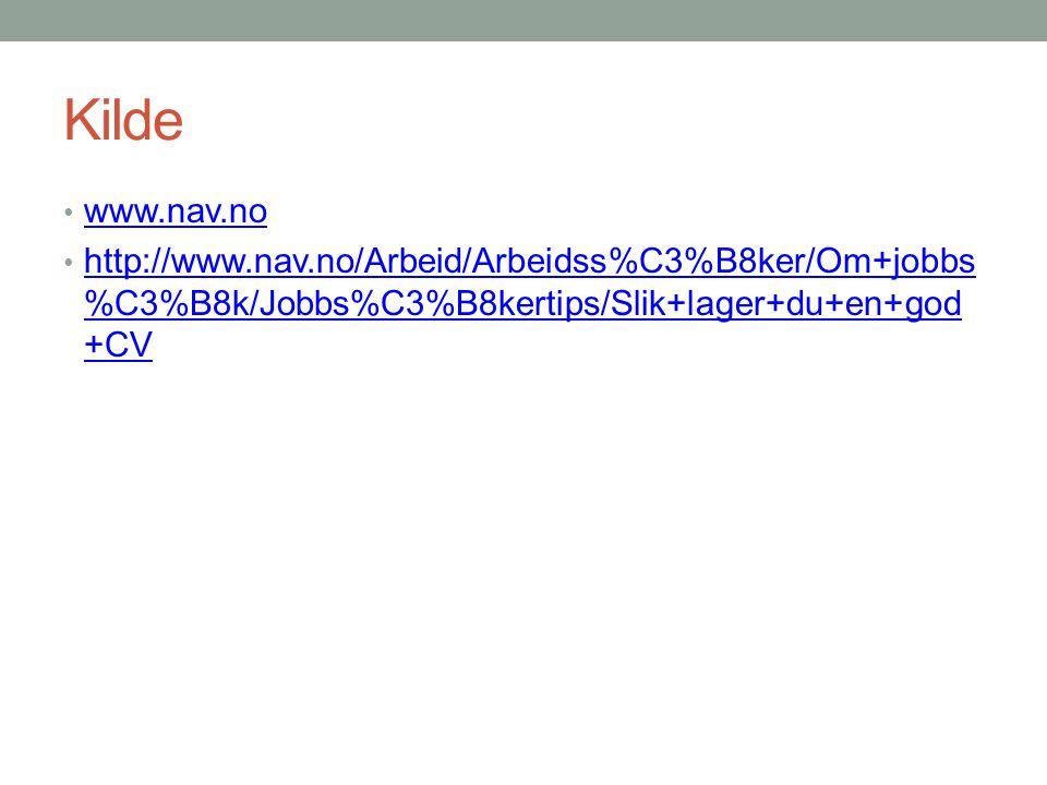 Kilde • www.nav.no www.nav.no • http://www.nav.no/Arbeid/Arbeidss%C3%B8ker/Om+jobbs %C3%B8k/Jobbs%C3%B8kertips/Slik+lager+du+en+god +CV http://www.nav