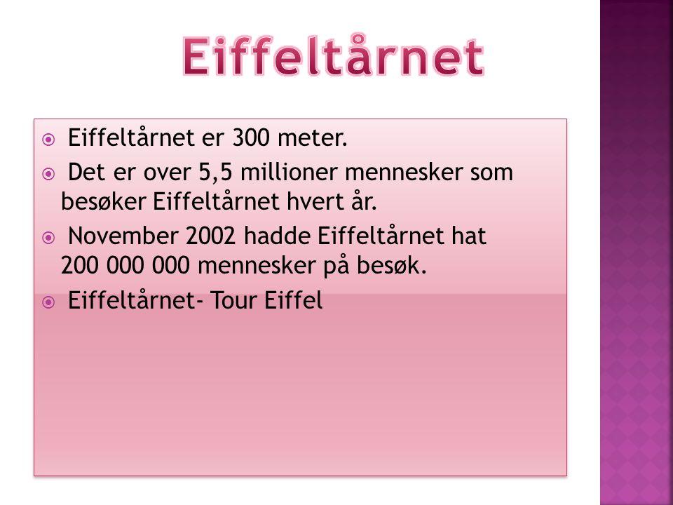  Eiffeltårnet er 300 meter.  Det er over 5,5 millioner mennesker som besøker Eiffeltårnet hvert år.  November 2002 hadde Eiffeltårnet hat 200 000 0