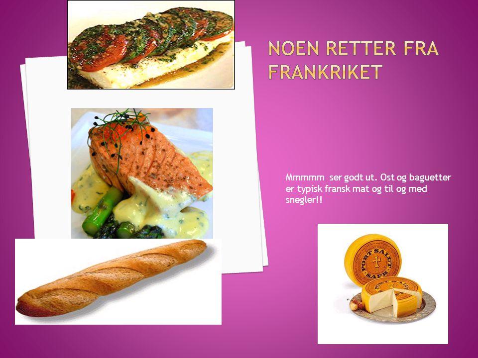 Mmmmm ser godt ut. Ost og baguetter er typisk fransk mat og til og med snegler!!