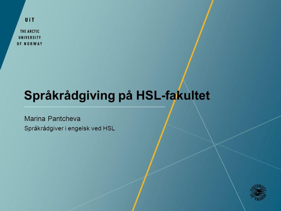 Språkrådgiving på HSL-fakultet Marina Pantcheva Språkrådgiver i engelsk ved HSL