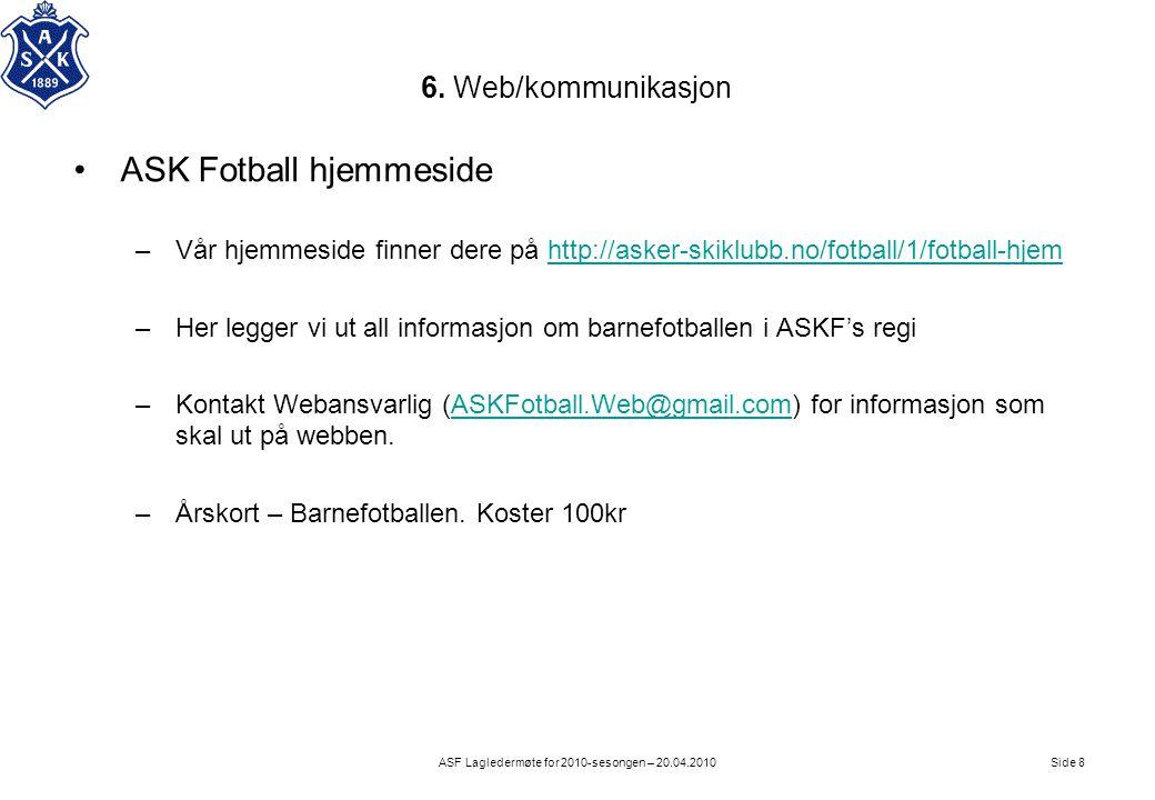 6. Web/kommunikasjon Side 8ASF Lagledermøte for 2010-sesongen – 20.04.2010 •ASK Fotball hjemmeside –Vår hjemmeside finner dere på http://asker-skiklub