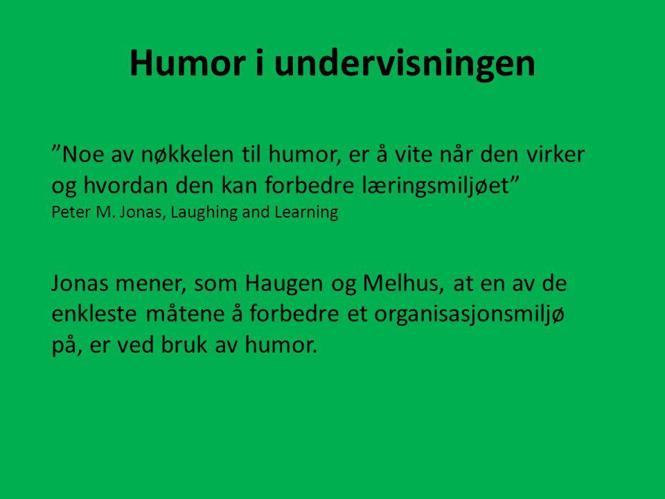 Humor i undervisningen Noe av nøkkelen til humor, er å vite når den virker og hvordan den kan forbedre læringsmiljøet Peter M.