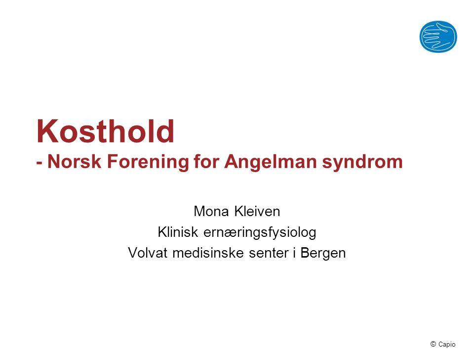 © Capio Kosthold - Norsk Forening for Angelman syndrom Mona Kleiven Klinisk ernæringsfysiolog Volvat medisinske senter i Bergen