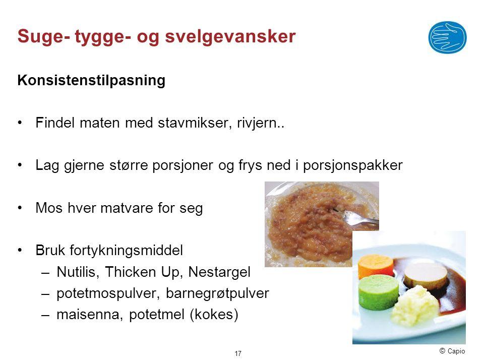 © Capio Suge- tygge- og svelgevansker Konsistenstilpasning •Findel maten med stavmikser, rivjern.. •Lag gjerne større porsjoner og frys ned i porsjons