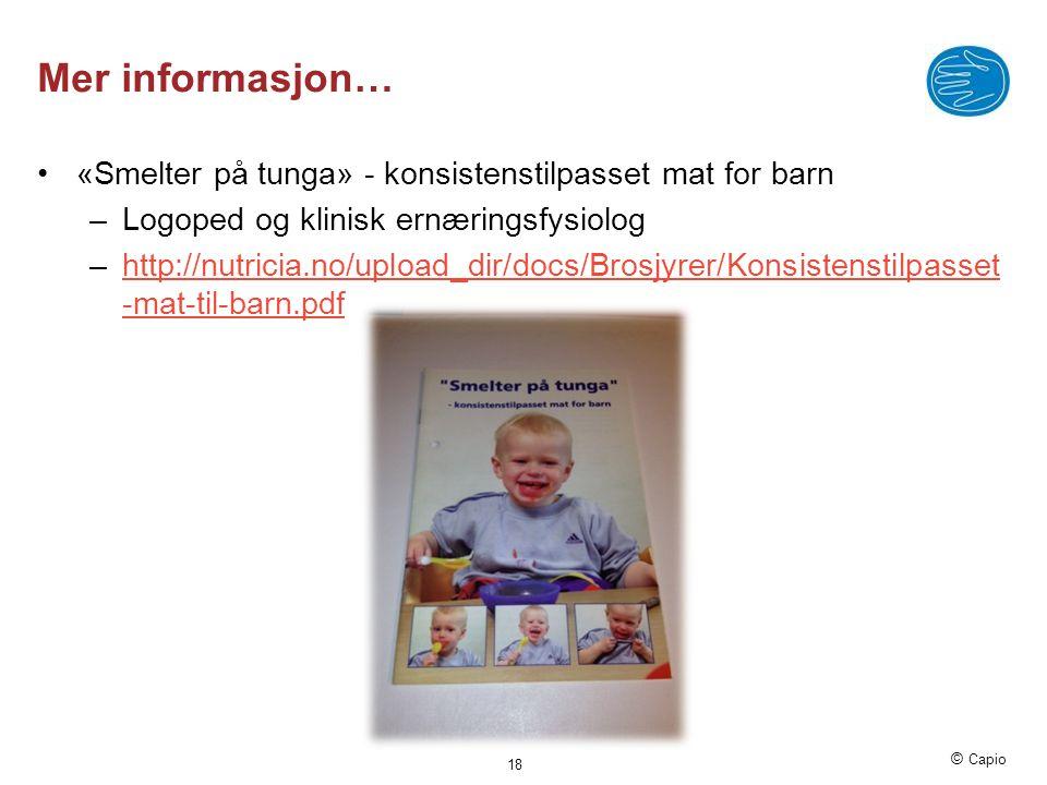 © Capio Mer informasjon… •«Smelter på tunga» - konsistenstilpasset mat for barn –Logoped og klinisk ernæringsfysiolog –http://nutricia.no/upload_dir/d