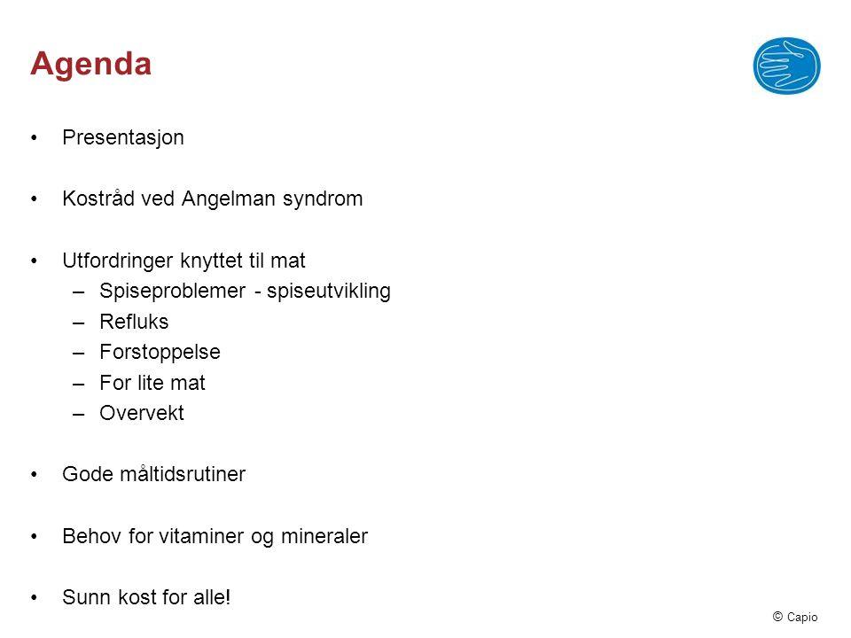 © Capio Agenda •Presentasjon •Kostråd ved Angelman syndrom •Utfordringer knyttet til mat –Spiseproblemer - spiseutvikling –Refluks –Forstoppelse –For
