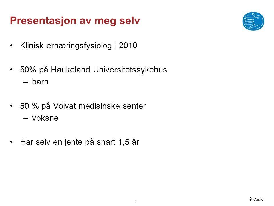 © Capio Presentasjon av meg selv •Klinisk ernæringsfysiolog i 2010 •50% på Haukeland Universitetssykehus –barn •50 % på Volvat medisinske senter –voks