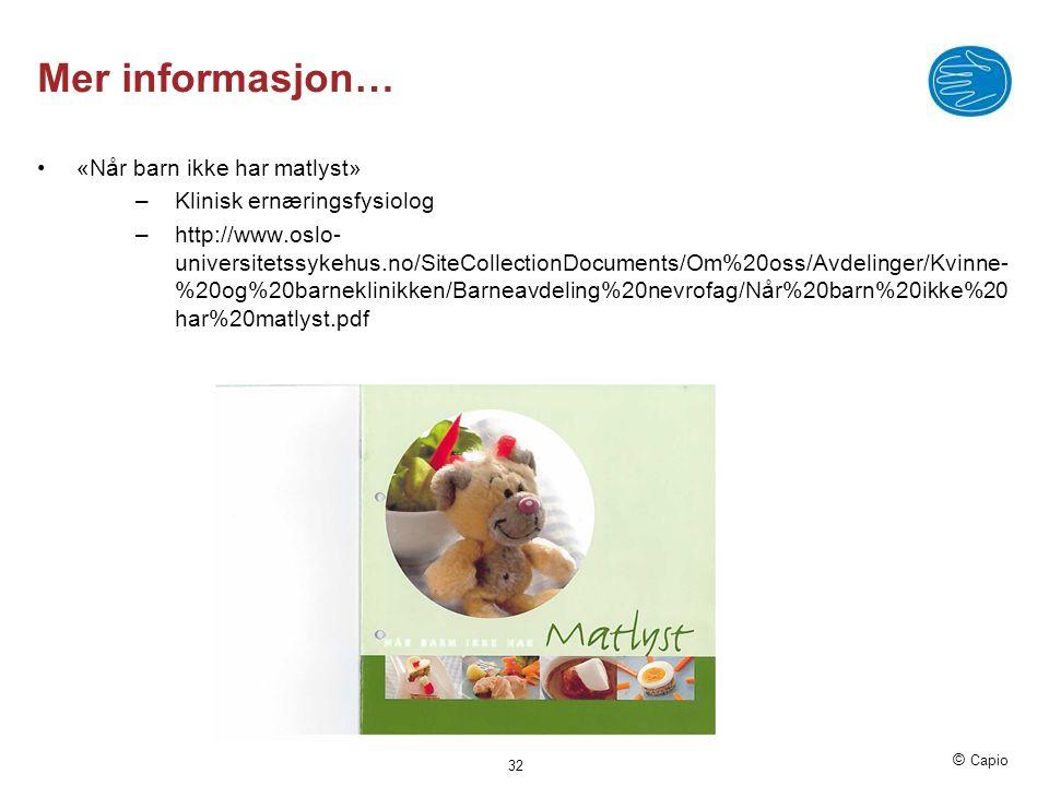 © Capio Mer informasjon… •«Når barn ikke har matlyst» –Klinisk ernæringsfysiolog –http://www.oslo- universitetssykehus.no/SiteCollectionDocuments/Om%2