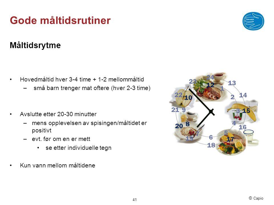 © Capio Gode måltidsrutiner Måltidsrytme •Hovedmåltid hver 3-4 time + 1-2 mellommåltid – små barn trenger mat oftere (hver 2-3 time) •Avslutte etter 2