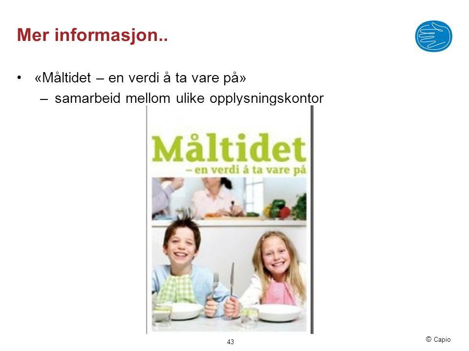 © Capio Mer informasjon.. •«Måltidet – en verdi å ta vare på» –samarbeid mellom ulike opplysningskontor 43