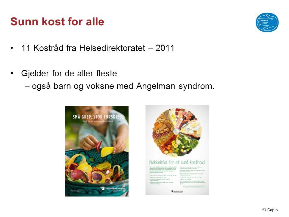 © Capio Sunn kost for alle •11 Kostråd fra Helsedirektoratet – 2011 •Gjelder for de aller fleste – også barn og voksne med Angelman syndrom.