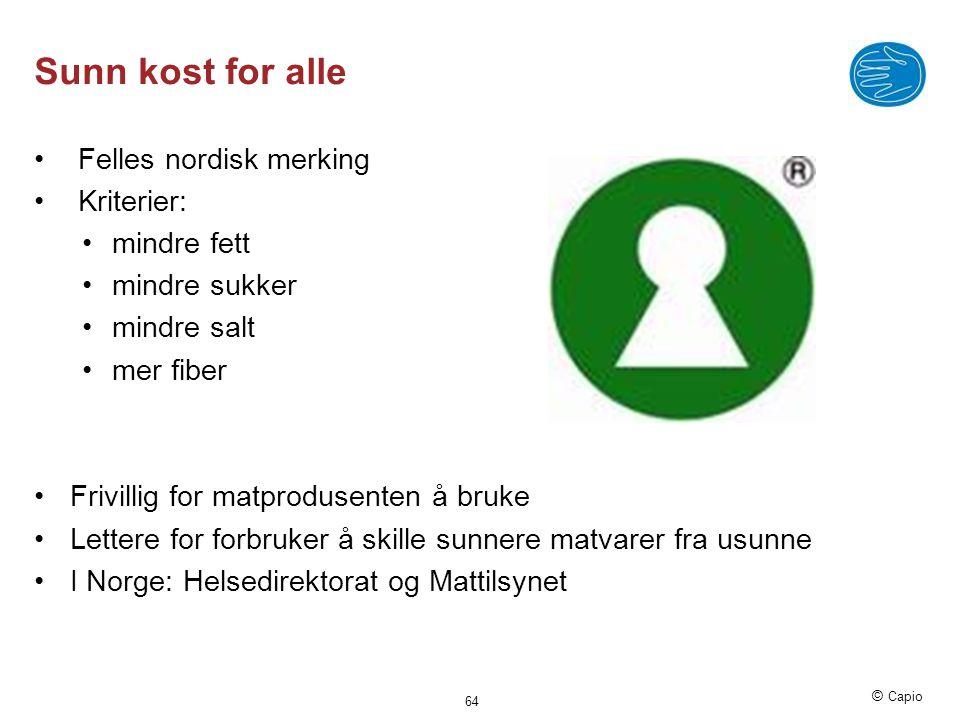 © Capio Sunn kost for alle • Felles nordisk merking • Kriterier: •mindre fett •mindre sukker •mindre salt •mer fiber •Frivillig for matprodusenten å b